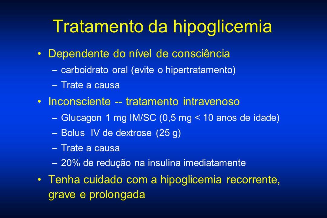 Dependente do nível de consciência –carboidrato oral (evite o hipertratamento) –Trate a causa Inconsciente -- tratamento intravenoso –Glucagon 1 mg IM