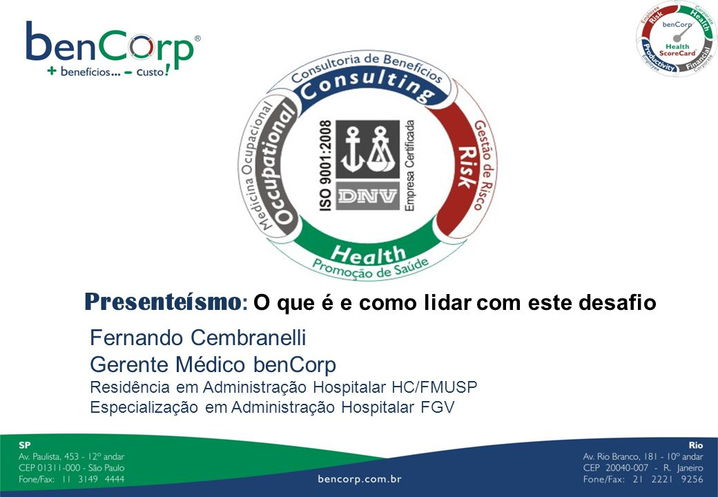 Presenteísmo : O que é e como lidar com este desafio Fernando Cembranelli Gerente Médico benCorp Residência em Administração Hospitalar HC/FMUSP Espec