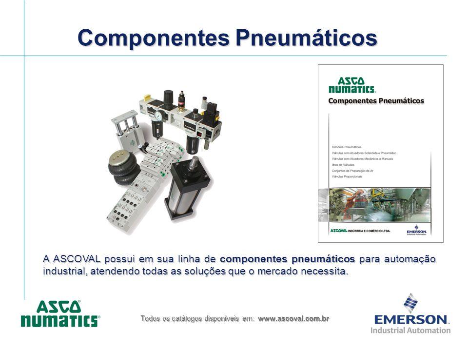 Componentes Pneumáticos Todos os catálogos disponíveis em: www.ascoval.com.br A ASCOVAL possui em sua linha de componentes pneumáticos para automação