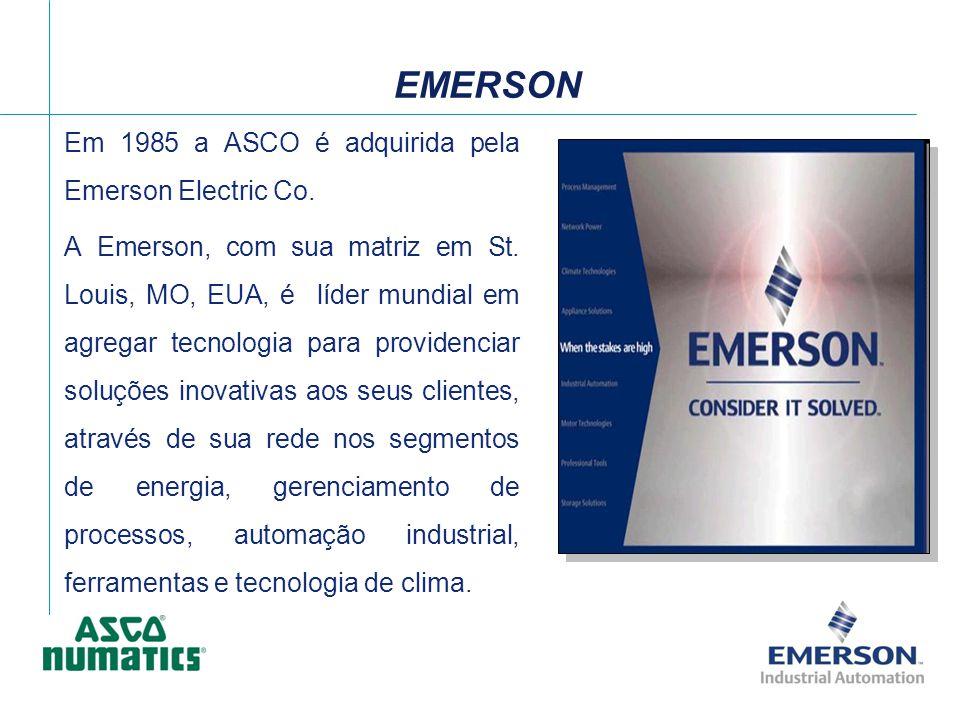 EMERSON Em 1985 a ASCO é adquirida pela Emerson Electric Co. A Emerson, com sua matriz em St. Louis, MO, EUA, é líder mundial em agregar tecnologia pa