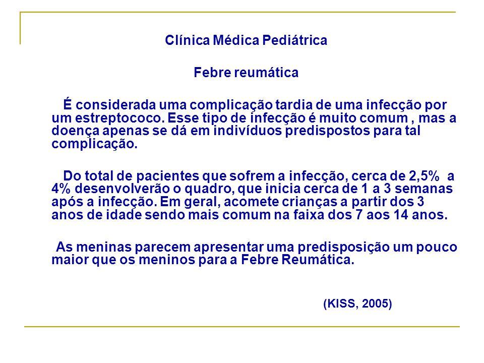 Clínica Médica Pediátrica Febre reumática É considerada uma complicação tardia de uma infecção por um estreptococo. Esse tipo de infecção é muito comu