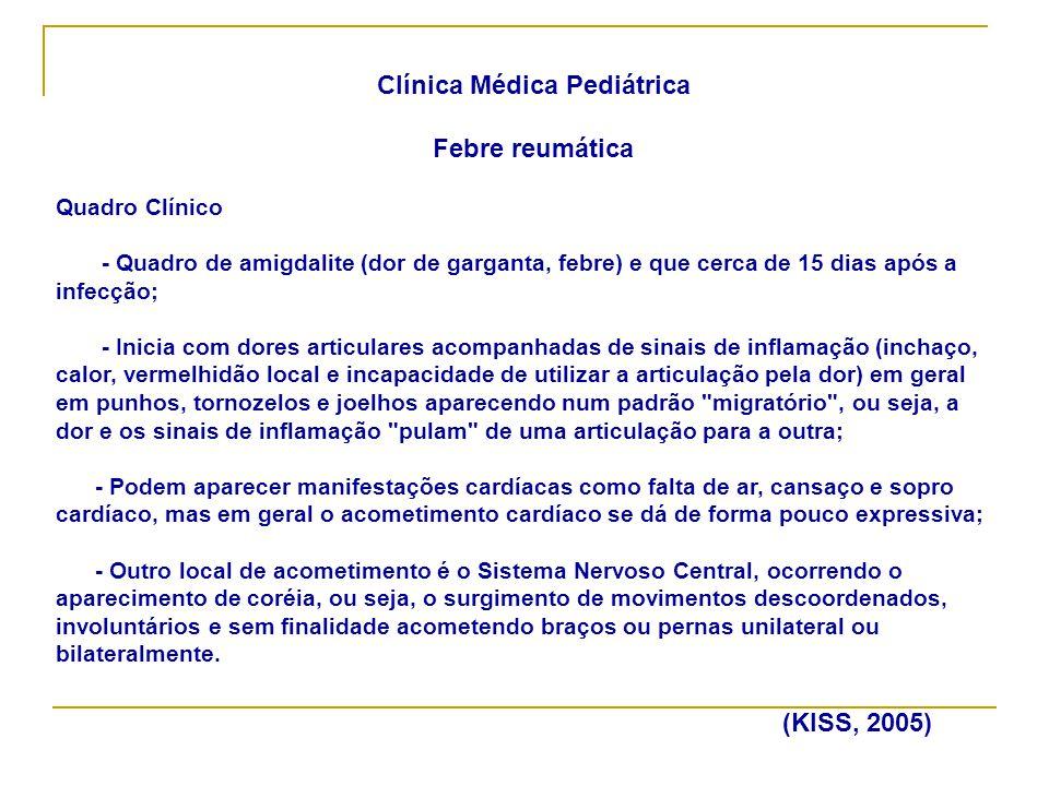 Clínica Médica Pediátrica Febre reumática Quadro Clínico - Quadro de amigdalite (dor de garganta, febre) e que cerca de 15 dias após a infecção; - Ini