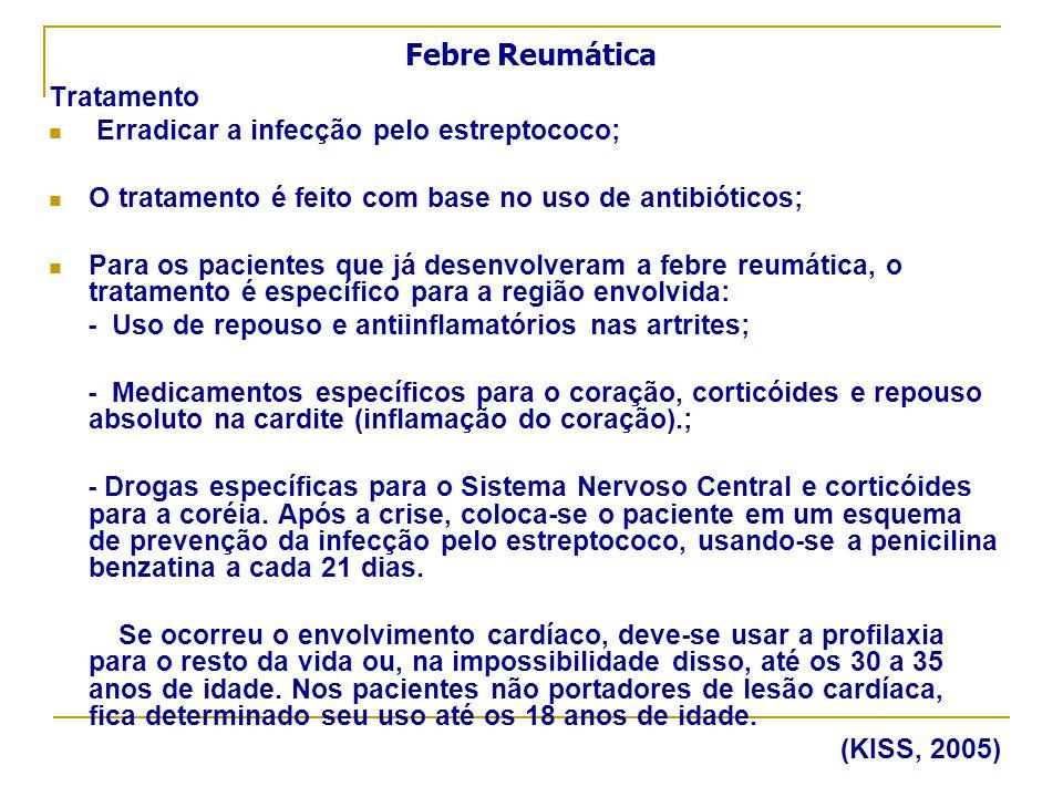 Tratamento Erradicar a infecção pelo estreptococo; O tratamento é feito com base no uso de antibióticos; Para os pacientes que já desenvolveram a febr