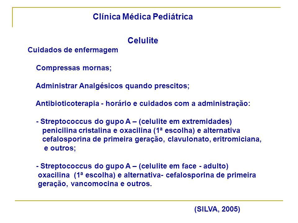 Clínica Médica Pediátrica Celulite Cuidados de enfermagem Compressas mornas; Administrar Analgésicos quando prescitos; Antibioticoterapia - horário e