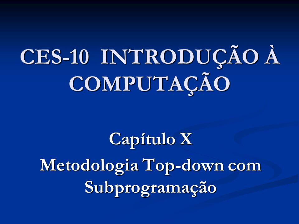 CES-10 INTRODUÇÃO À COMPUTAÇÃO Capítulo X Metodologia Top-down com Subprogramação