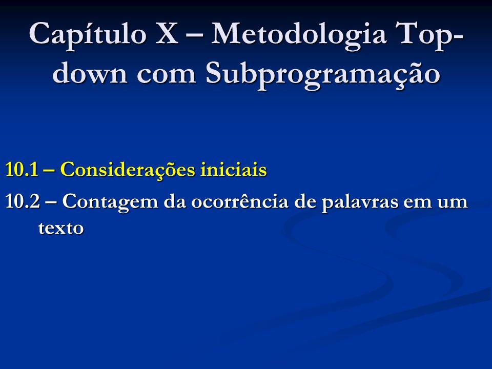Capítulo X – Metodologia Top- down com Subprogramação 10.1 – Considerações iniciais 10.2 – Contagem da ocorrência de palavras em um texto
