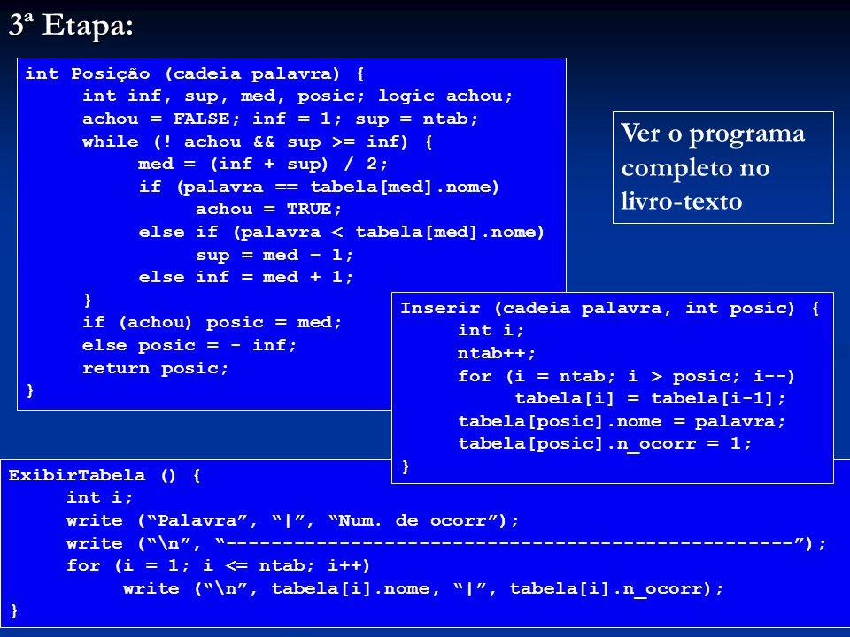 3ª Etapa: int Posição (cadeia palavra) { int inf, sup, med, posic; logic achou; achou = FALSE; inf = 1; sup = ntab; while (.
