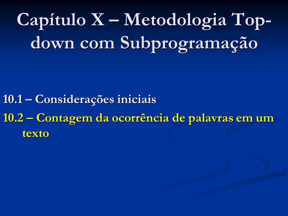 2ª Etapa: ContarPalavras { fl = open ( ctpalavras.dat , read ); ntab = 0; while (readfile (fl, palavra) == 1) { posic = Posicao (palavra); Se ela já estiver na tabela Acrescentar '1' ao seu número de ocorrências; Senão Inserir a palavra na posição em que deveria estar; } Mostrar a tabela no vídeo; } typedef char cadeia[31]; struct entr_tab { cadeia nome; int n_ocorr; } file fl; int ntab; entr_tab tabela[100]; cadeia palavra; file fl; int ntab, posic; entr_tab tabela[100]; cadeia palavra; Posicao retorna o índice onde palavra está ou deveria estar na tabela >0 se estiver e <0 se não