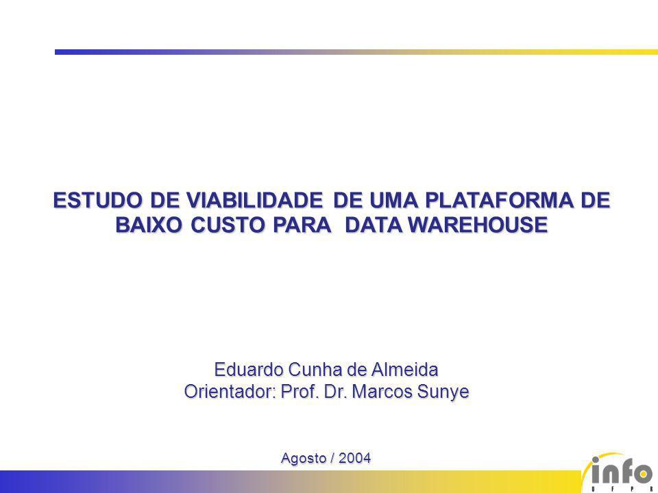 1Estudo de Viabilidade de uma Plataforma de Baixo Custo para Data Warehouse ESTUDO DE VIABILIDADE DE UMA PLATAFORMA DE BAIXO CUSTO PARA DATA WAREHOUSE Eduardo Cunha de Almeida Orientador: Prof.