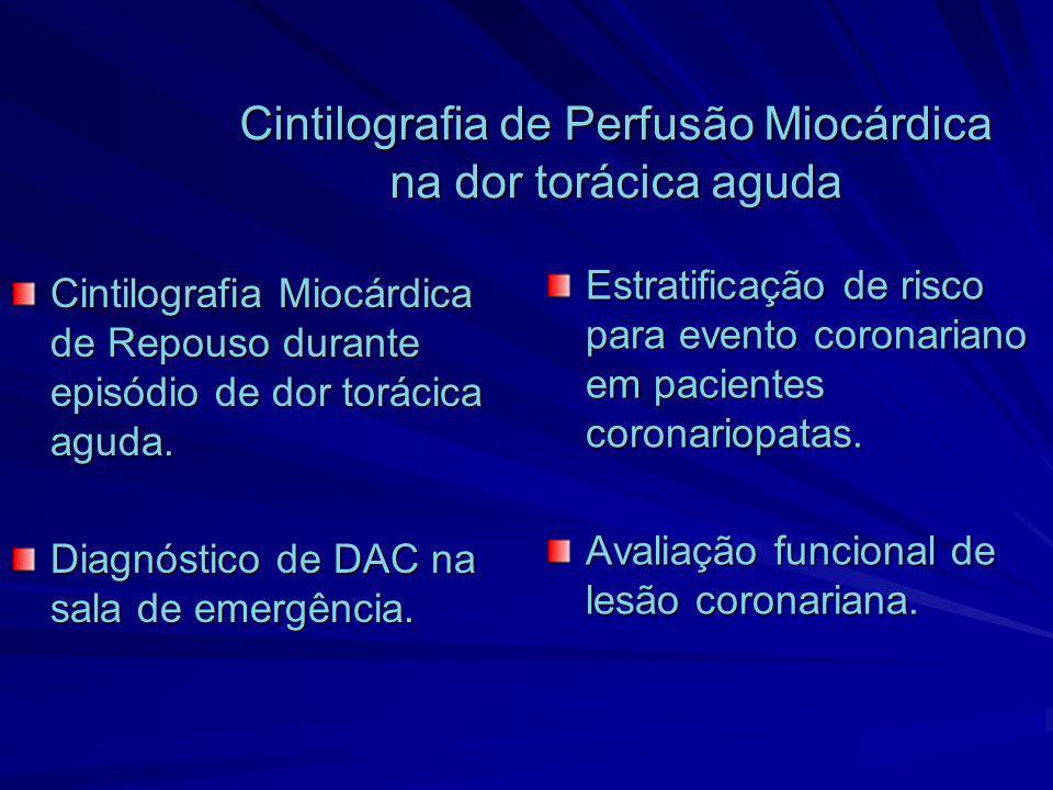 Cintilografia de Perfusão Miocárdica na dor torácica aguda Cintilografia Miocárdica de Repouso durante episódio de dor torácica aguda. Diagnóstico de