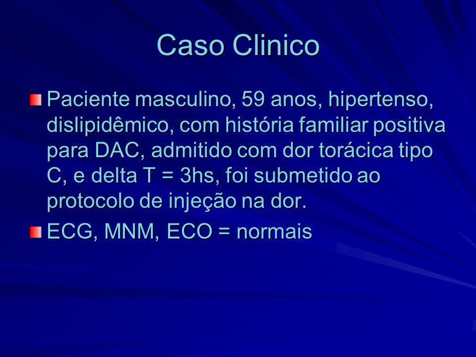 Caso Clinico Paciente masculino, 59 anos, hipertenso, dislipidêmico, com história familiar positiva para DAC, admitido com dor torácica tipo C, e delt