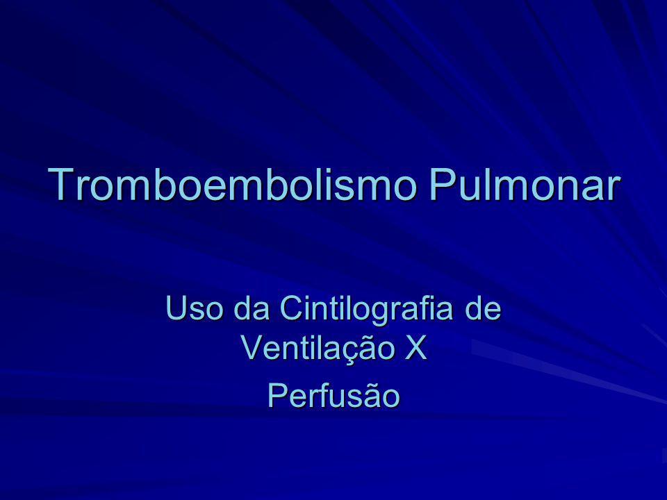 Tromboembolismo Pulmonar Uso da Cintilografia de Ventilação X Perfusão