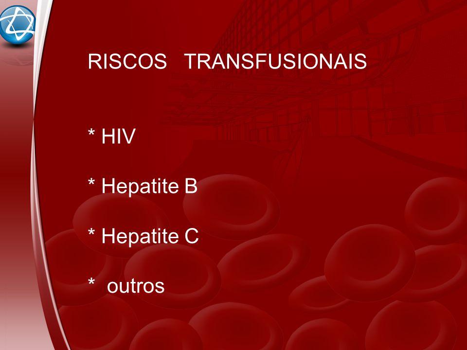 RISCOS TRANSFUSIONAIS * HIV * Hepatite B * Hepatite C * outros