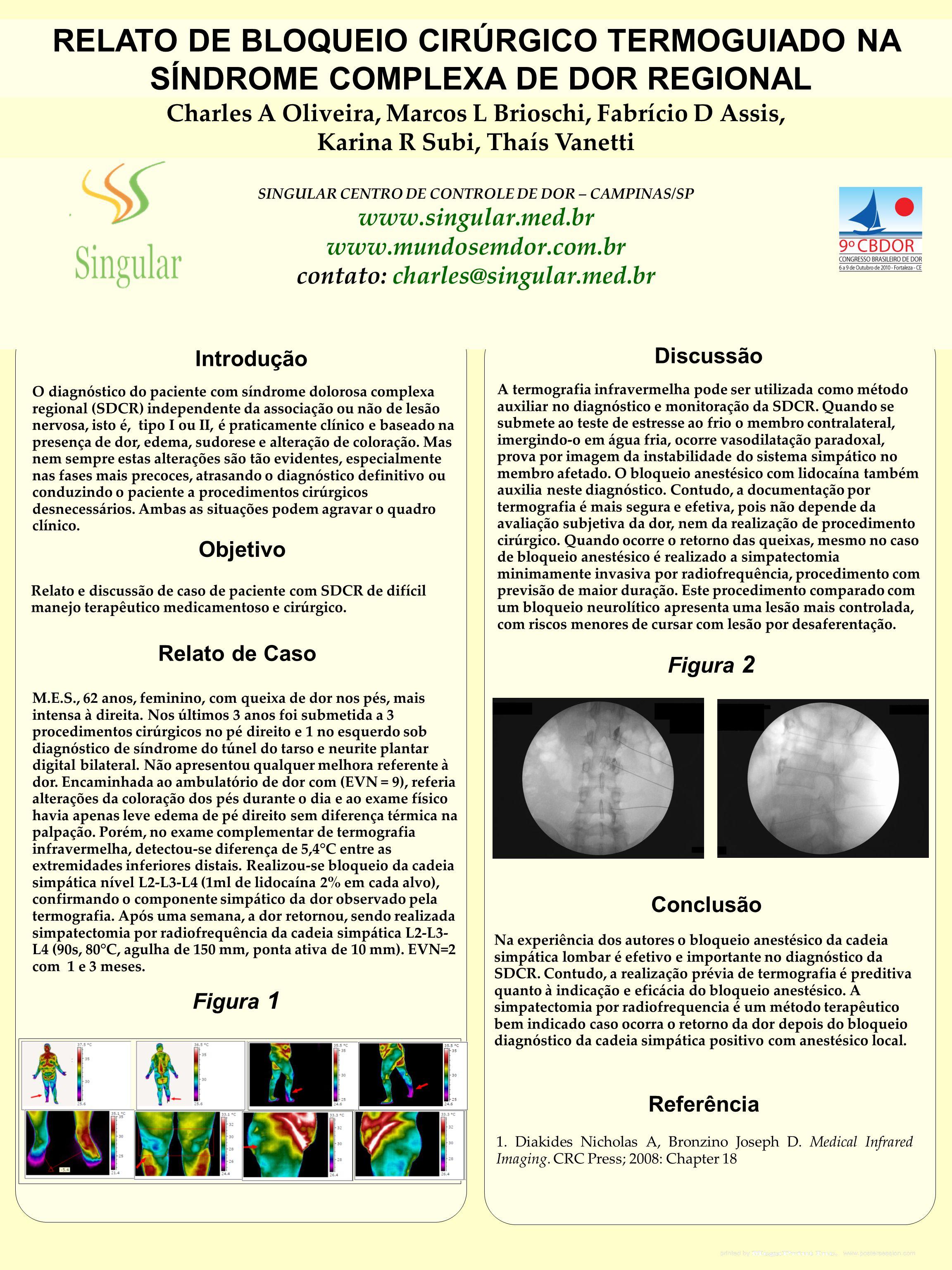 O diagnóstico do paciente com síndrome dolorosa complexa regional (SDCR) independente da associação ou não de lesão nervosa, isto é, tipo I ou II, é p