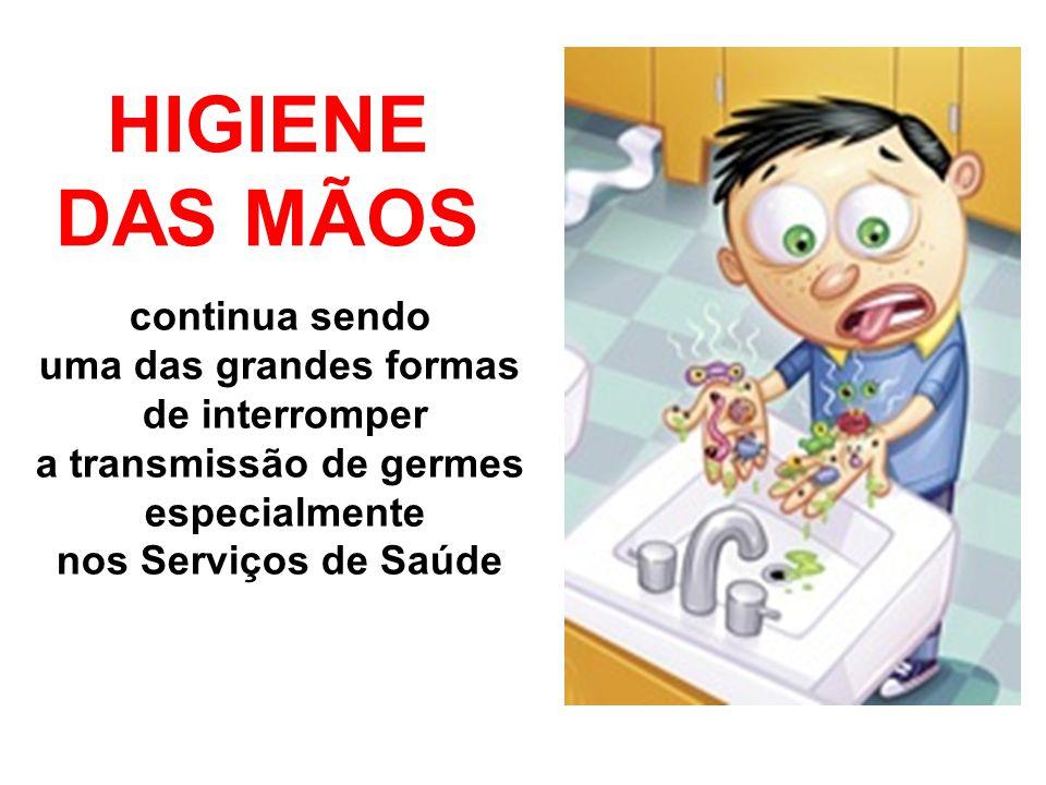 HIGIENE DAS MÃOS continua sendo uma das grandes formas de interromper a transmissão de germes especialmente nos Serviços de Saúde