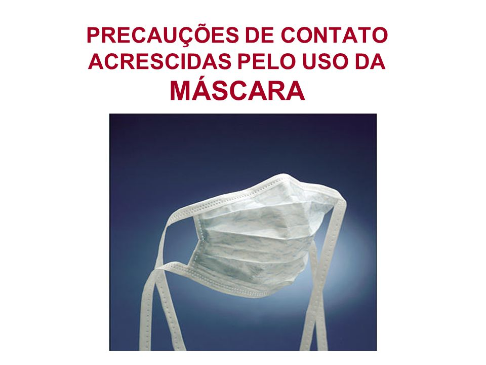 PRECAUÇÕES DE CONTATO ACRESCIDAS PELO USO DA MÁSCARA