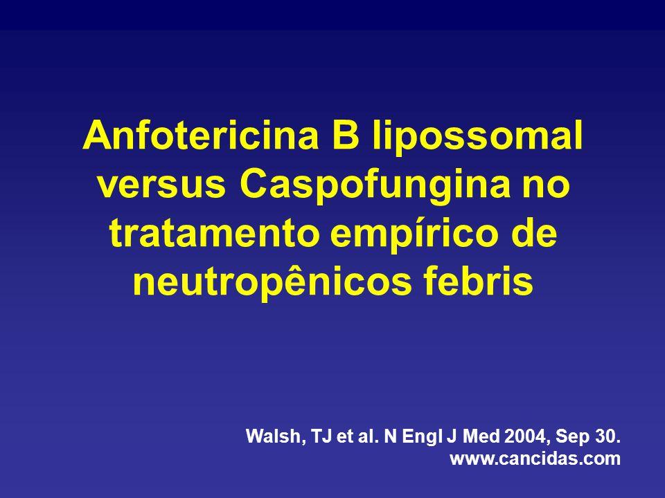 Anfotericina B lipossomal versus Caspofungina no tratamento empírico de neutropênicos febris Walsh, TJ et al.