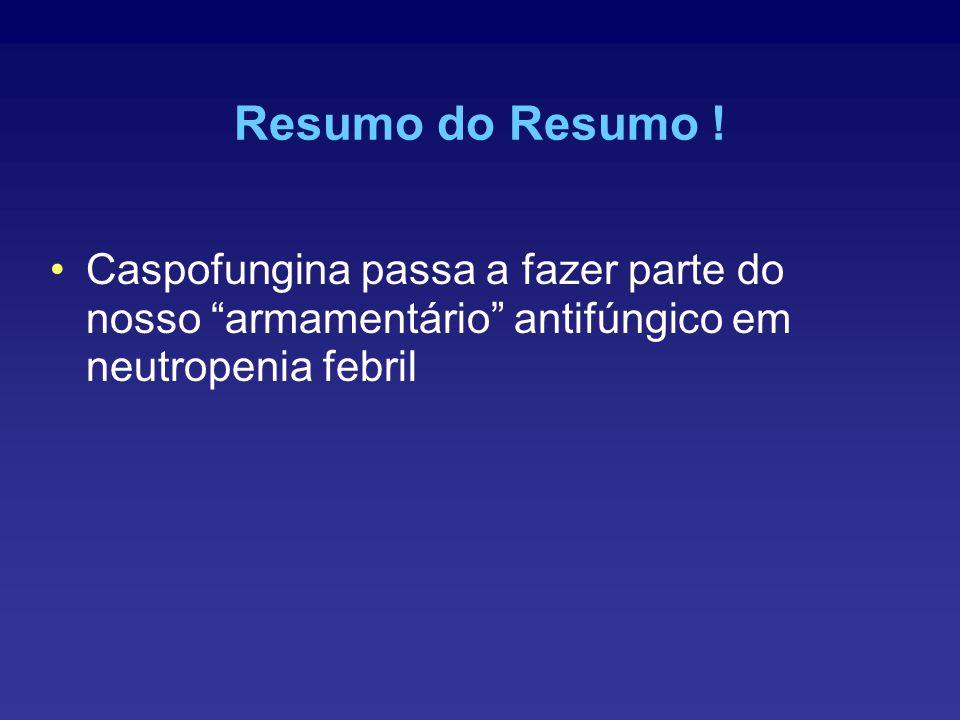 Caspofungina passa a fazer parte do nosso armamentário antifúngico em neutropenia febril Resumo do Resumo !