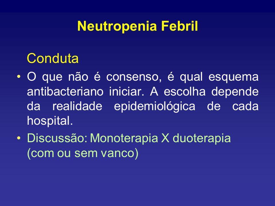Neutropenia Febril Conduta O que não é consenso, é qual esquema antibacteriano iniciar.