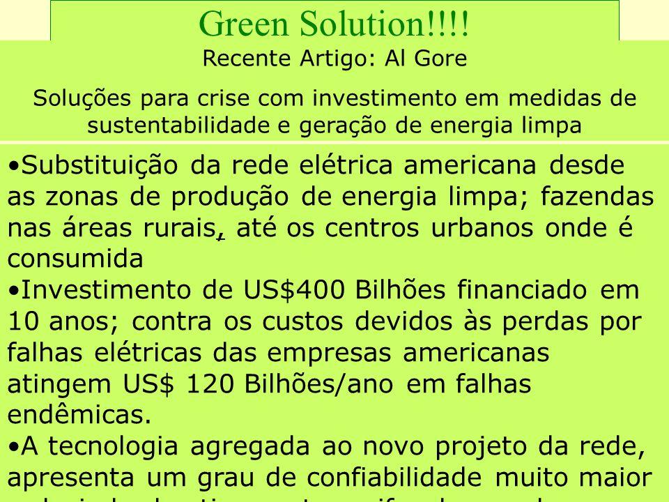 Green Solution!!!! Recente Artigo: Al Gore Soluções para crise com investimento em medidas de sustentabilidade e geração de energia limpa Substituição