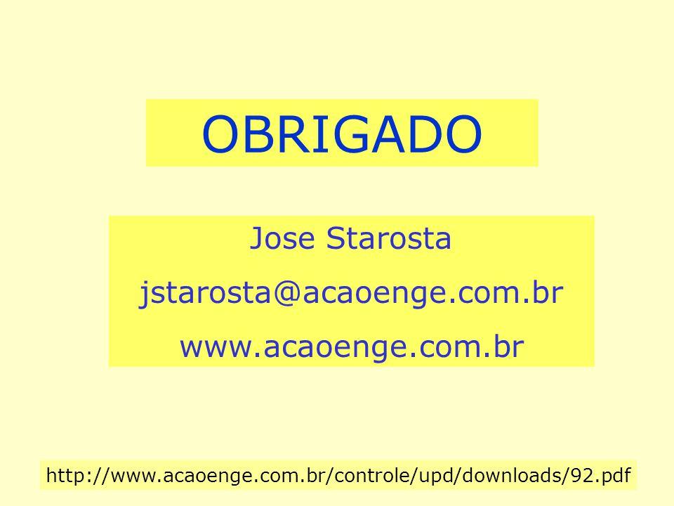 OBRIGADO Jose Starosta jstarosta@acaoenge.com.br www.acaoenge.com.br http://www.acaoenge.com.br/controle/upd/downloads/92.pdf