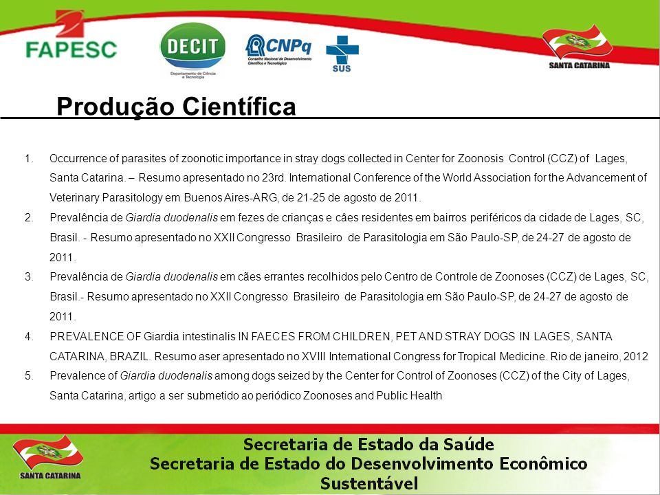 Produção Científica 1.Occurrence of parasites of zoonotic importance in stray dogs collected in Center for Zoonosis Control (CCZ) of Lages, Santa Cata