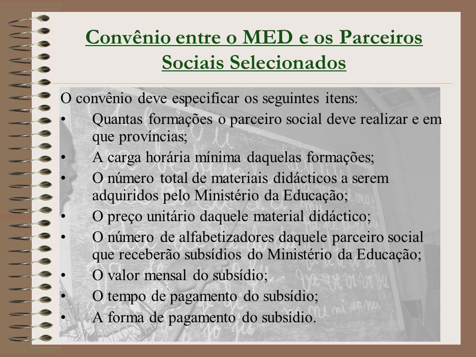 Convênio entre o MED e os Parceiros Sociais Selecionados O convênio deve especificar os seguintes itens: Quantas formações o parceiro social deve real