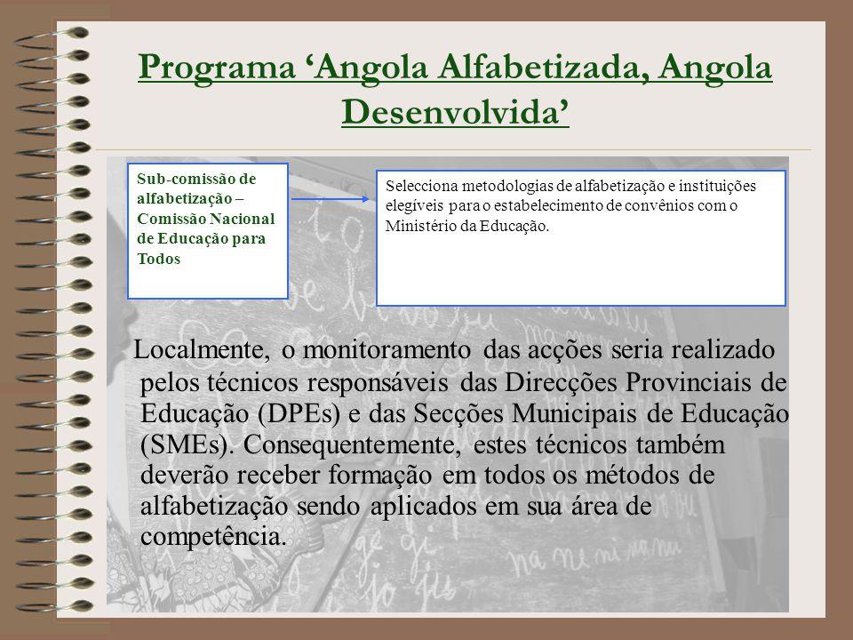 Programa 'Angola Alfabetizada, Angola Desenvolvida' Sub-comissão de alfabetização – Comissão Nacional de Educação para Todos Selecciona metodologias de alfabetização e instituições elegíveis para o estabelecimento de convênios com o Ministério da Educação.