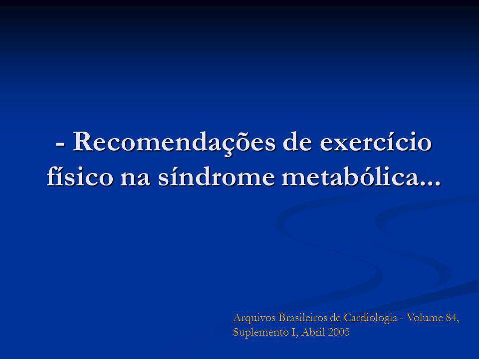 - Recomendações de exercício físico na síndrome metabólica... Arquivos Brasileiros de Cardiologia - Volume 84, Suplemento I, Abril 2005