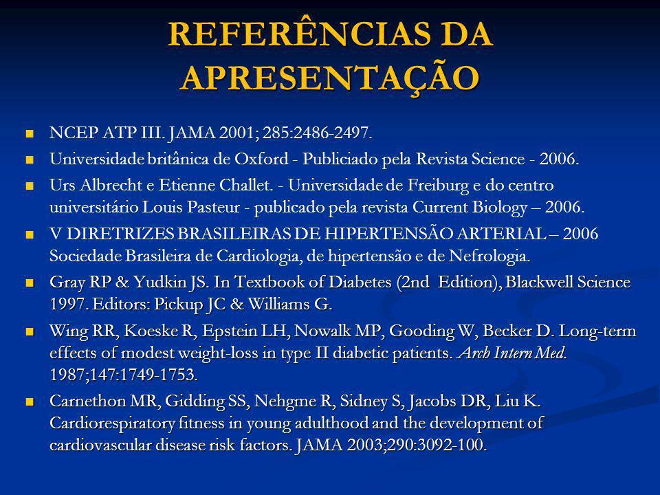 NCEP ATP III. JAMA 2001; 285:2486-2497. Universidade britânica de Oxford - Publiciado pela Revista Science - 2006. Urs Albrecht e Etienne Challet. - U