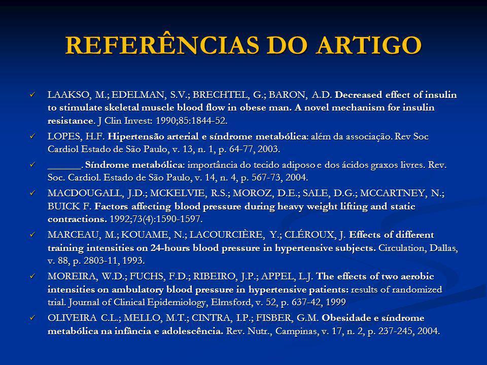 REFERÊNCIAS DO ARTIGO LAAKSO, M.; EDELMAN, S.V.; BRECHTEL, G.; BARON, A.D. Decreased effect of insulin to stimulate skeletal muscle blood flow in obes