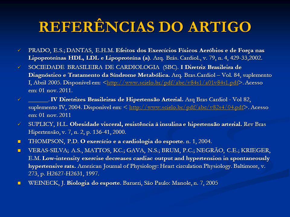 REFERÊNCIAS DO ARTIGO PRADO, E.S.; DANTAS, E.H.M. Efeitos dos Exercícios Físicos Aeróbios e de Força nas Lipoproteínas HDL, LDL e Lipoproteína (a). Ar