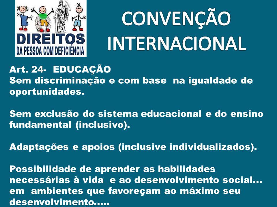 Art. 24- EDUCAÇÃO Sem discriminação e com base na igualdade de oportunidades. Sem exclusão do sistema educacional e do ensino fundamental (inclusivo).