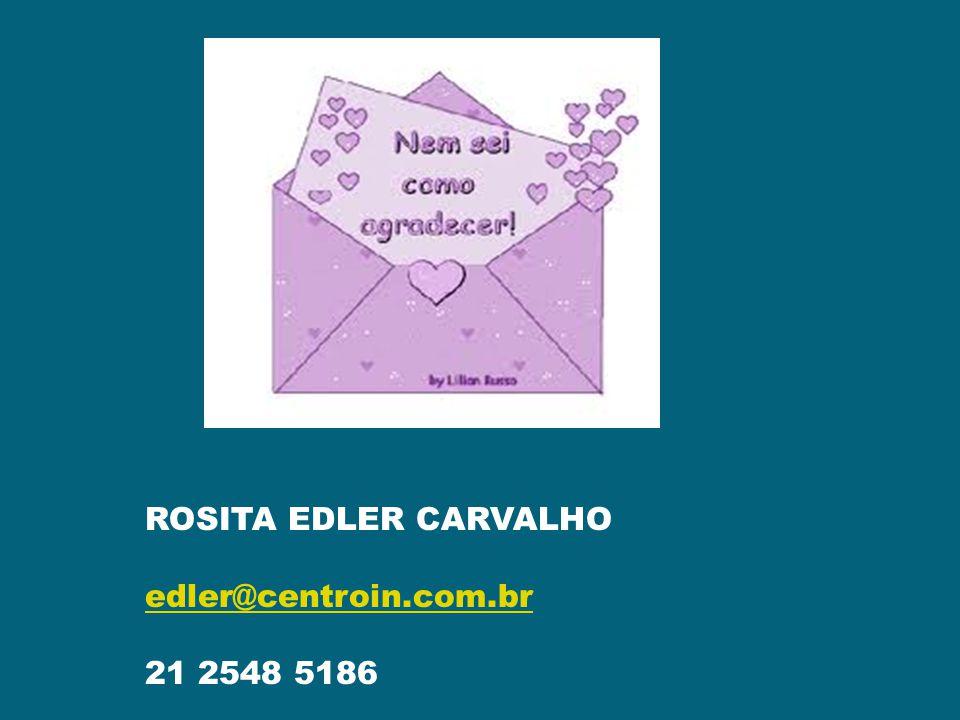 ROSITA EDLER CARVALHO edler@centroin.com.br 21 2548 5186