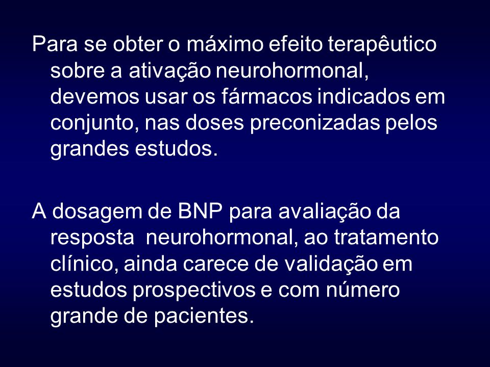 Para se obter o máximo efeito terapêutico sobre a ativação neurohormonal, devemos usar os fármacos indicados em conjunto, nas doses preconizadas pelos