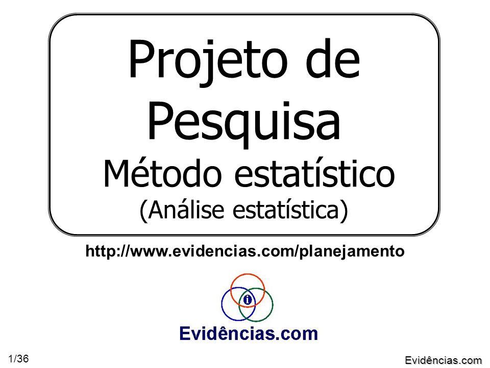 Evidências.com 1/36 Projeto de Pesquisa Método estatístico (Análise estatística) http://www.evidencias.com/planejamento