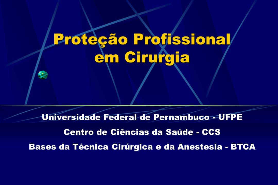Proteção Profissional em Cirurgia Universidade Federal de Pernambuco - UFPE Centro de Ciências da Saúde - CCS Bases da Técnica Cirúrgica e da Anestesi