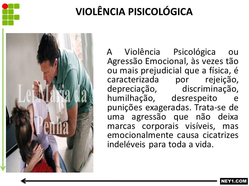 A Violência Psicológica ou Agressão Emocional, às vezes tão ou mais prejudicial que a física, é caracterizada por rejeição, depreciação, discriminação, humilhação, desrespeito e punições exageradas.