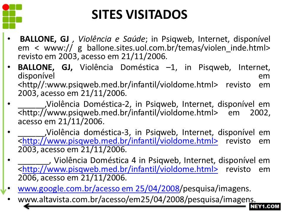 BALLONE, GJ, Violência e Saúde; in Psiqweb, Internet, disponível em revisto em 2003, acesso em 21/11/2006. BALLONE, GJ, Violência Doméstica –1, in Pis