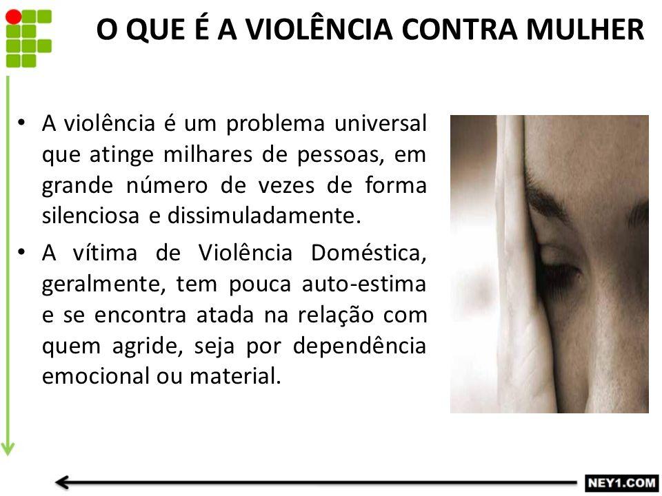 O QUE É A VIOLÊNCIA CONTRA MULHER A violência é um problema universal que atinge milhares de pessoas, em grande número de vezes de forma silenciosa e dissimuladamente.