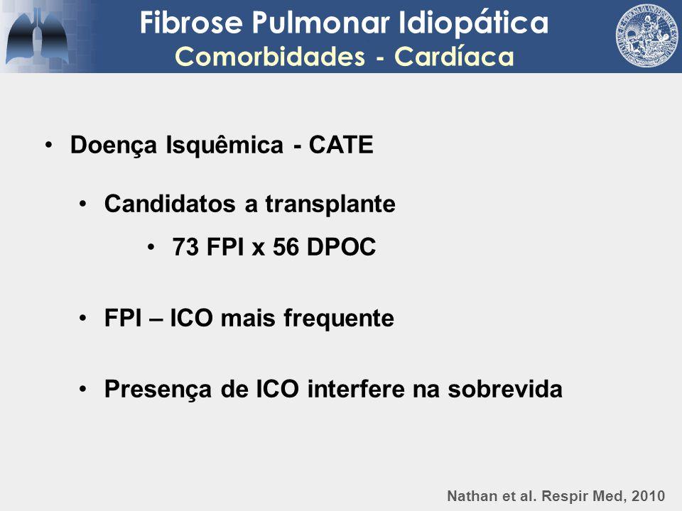 Fibrose Pulmonar Idiopática Comorbidades - Cardíaca Doença Isquêmica - CATE Candidatos a transplante 73 FPI x 56 DPOC FPI – ICO mais frequente Presenç