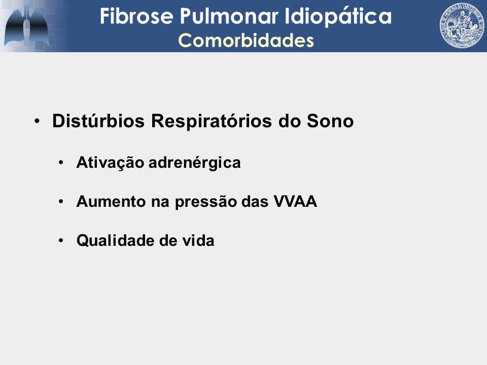 Fibrose Pulmonar Idiopática Comorbidades Distúrbios Respiratórios do Sono Ativação adrenérgica Aumento na pressão das VVAA Qualidade de vida