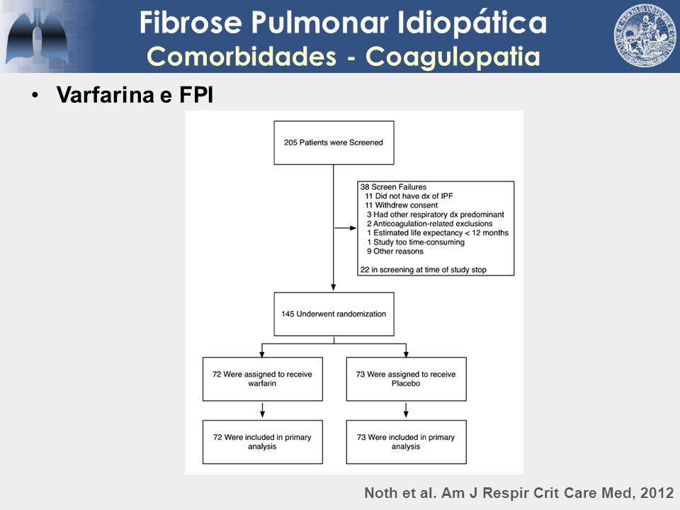 Fibrose Pulmonar Idiopática Comorbidades - Coagulopatia Varfarina e FPI Noth et al. Am J Respir Crit Care Med, 2012