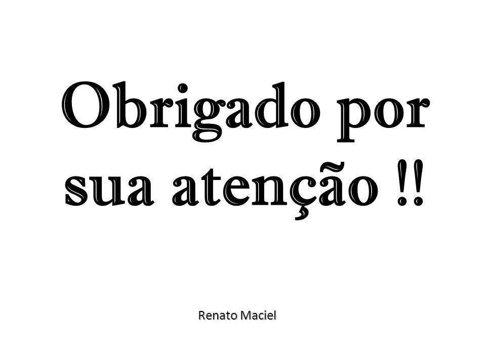 Renato Maciel Obrigado por sua atenção !!