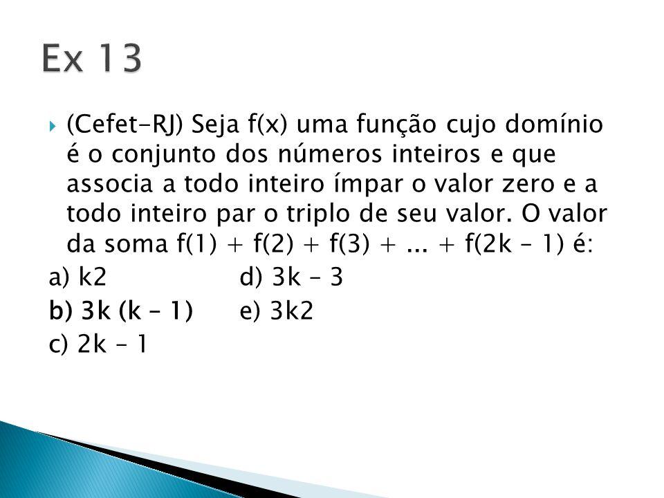  (Cefet-RJ) Seja f(x) uma função cujo domínio é o conjunto dos números inteiros e que associa a todo inteiro ímpar o valor zero e a todo inteiro par o triplo de seu valor.