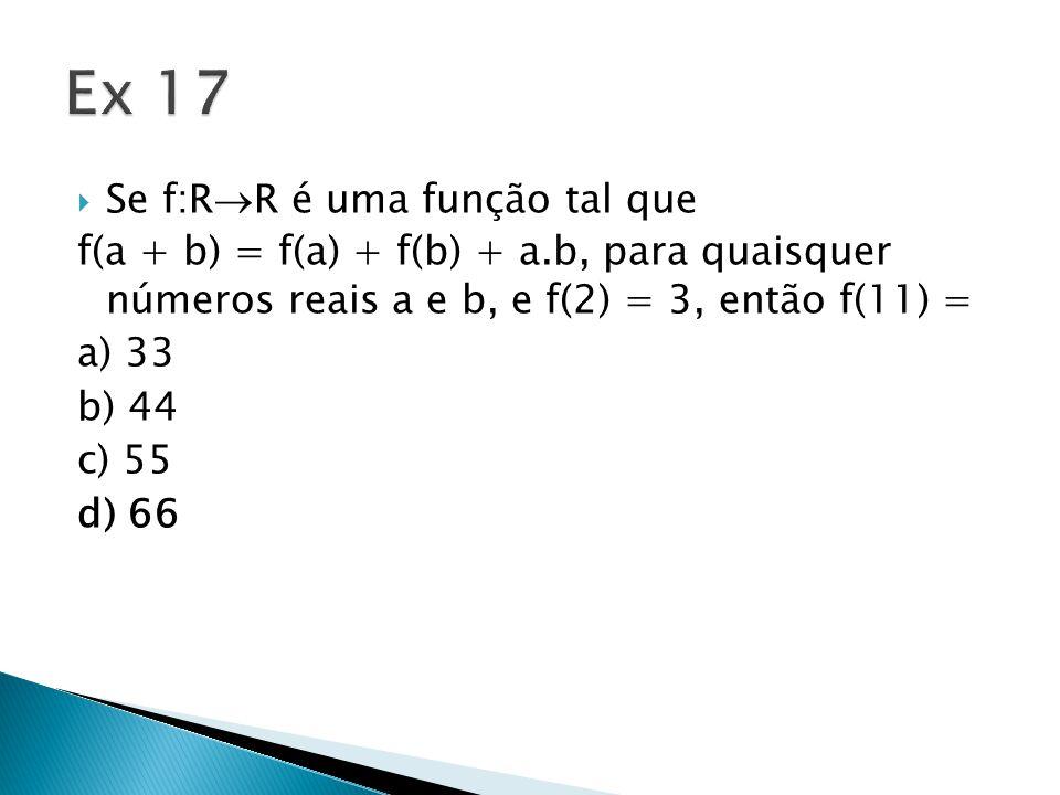  Se f:R  R é uma função tal que f(a + b) = f(a) + f(b) + a.b, para quaisquer números reais a e b, e f(2) = 3, então f(11) = a) 33 b) 44 c) 55 d) 66
