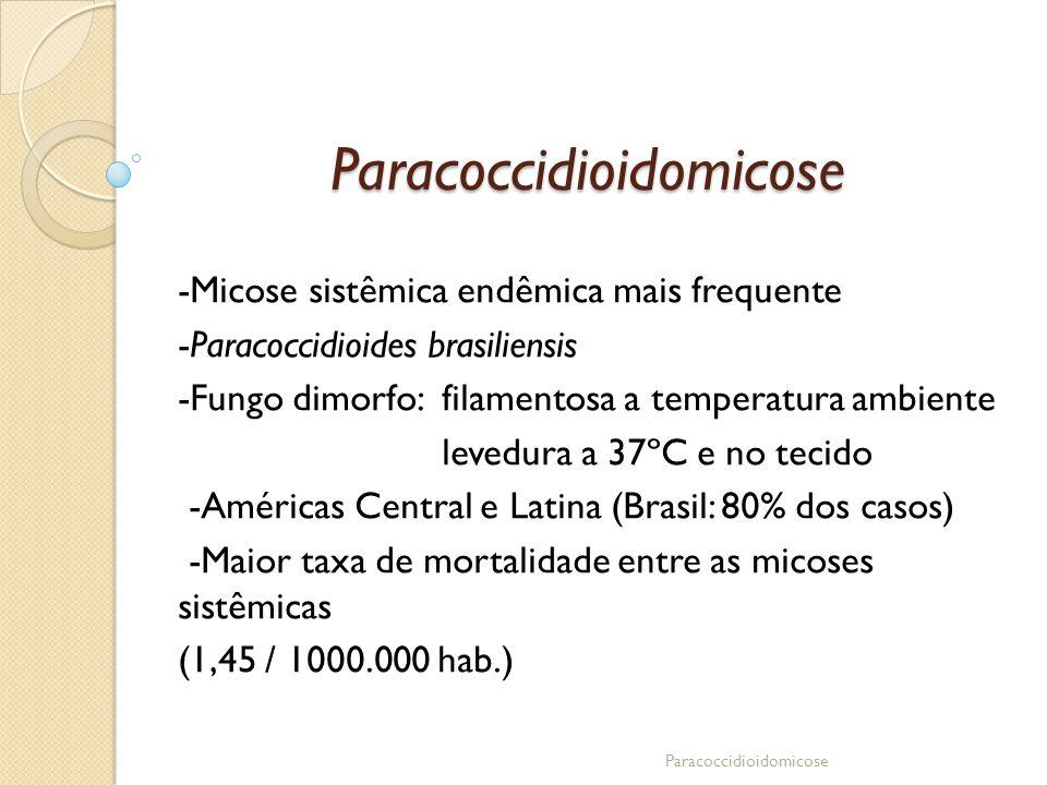 Paracoccidioidomicose -Micose sistêmica endêmica mais frequente -Paracoccidioides brasiliensis -Fungo dimorfo: filamentosa a temperatura ambiente leve