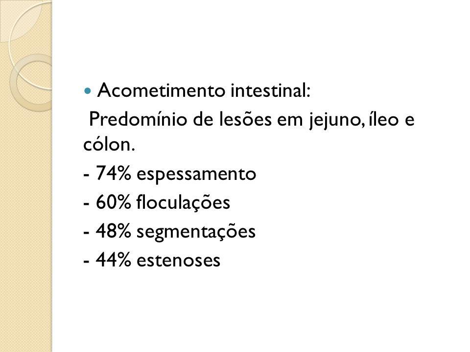 Acometimento intestinal: Predomínio de lesões em jejuno, íleo e cólon. - 74% espessamento - 60% floculações - 48% segmentações - 44% estenoses