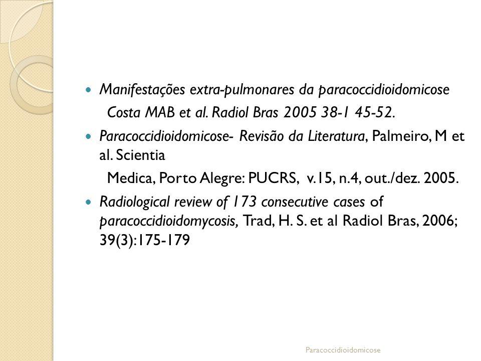 Manifestações extra-pulmonares da paracoccidioidomicose Costa MAB et al. Radiol Bras 2005 38-1 45-52. Paracoccidioidomicose- Revisão da Literatura, Pa