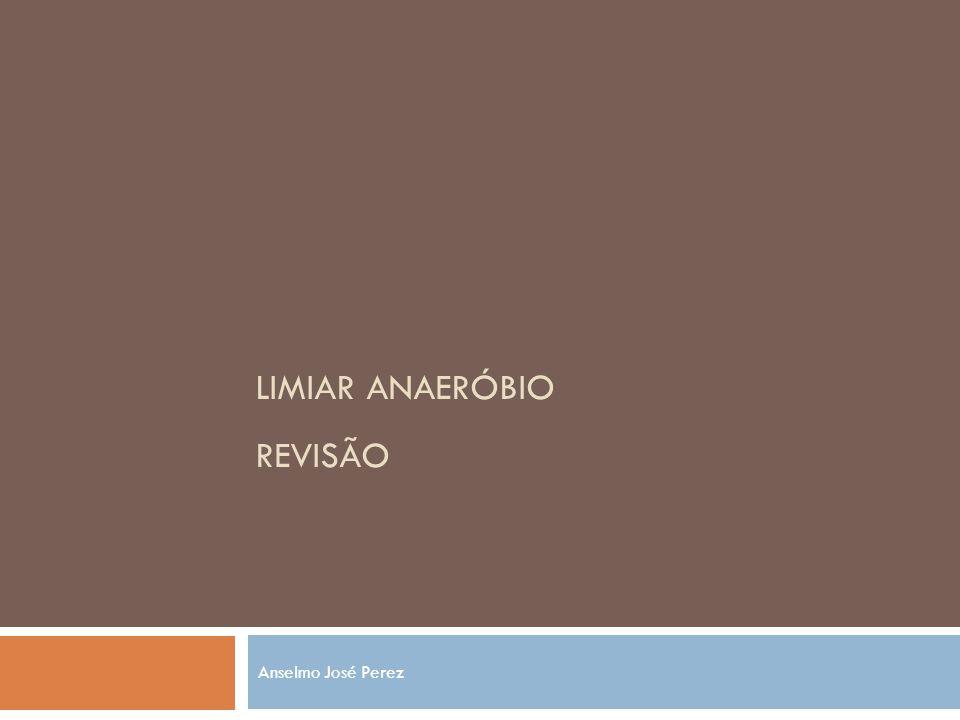 LIMIAR ANAERÓBIO REVISÃO Anselmo José Perez